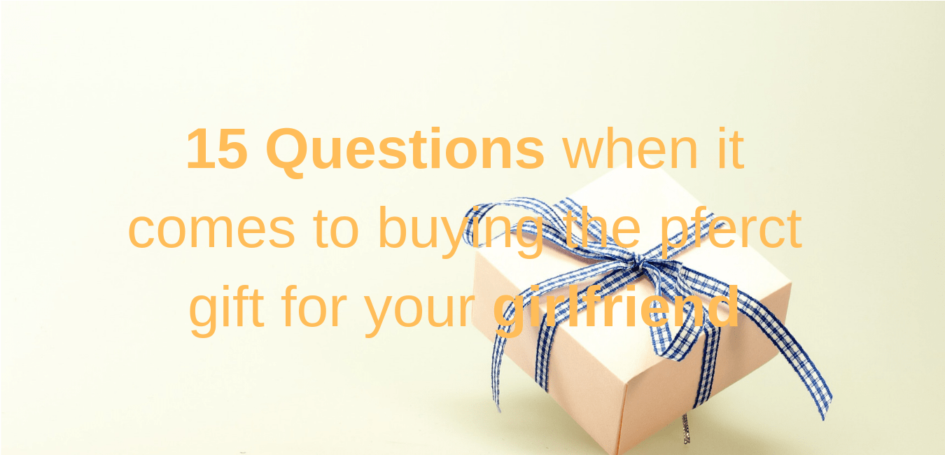 15 Most Asked Question When It Comes To Buying A Gift For Your Girlfriend