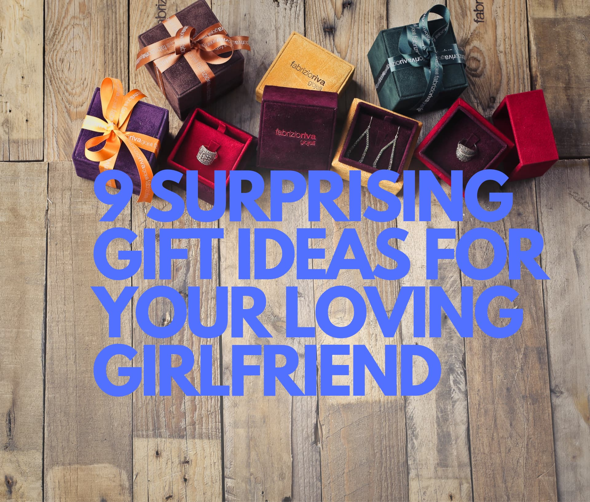 9 Surprising Gift Ideas for Your Loving Girlfriend