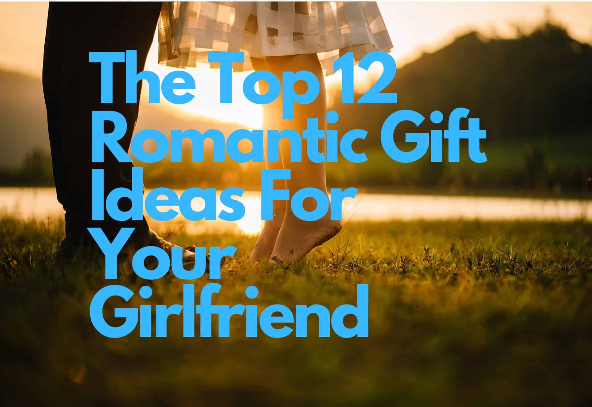 The Top 12 Romantic Gift Ideas For Your Girlfriend