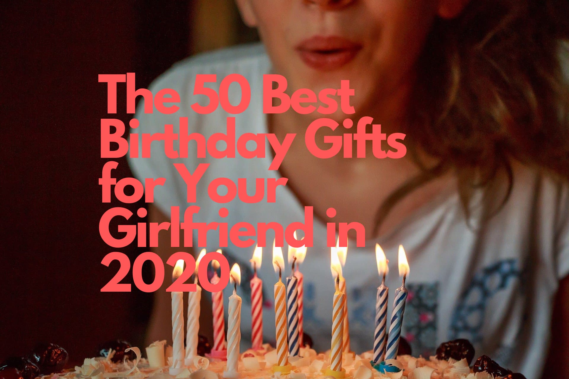 The 50 Best Birthday Gifts for Your Girlfriend in 2020