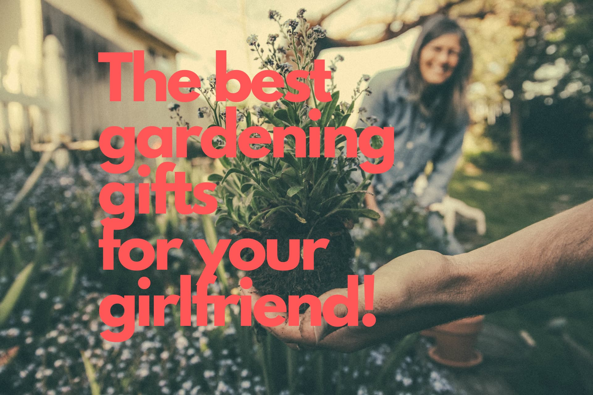 The Best Gift Ideas If Your Girlfriend Is Into Gardening