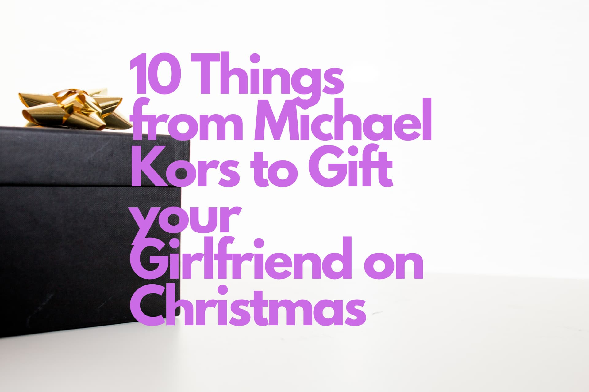 10 Things from Michael kors to Gift your Girlfriend on Christmas
